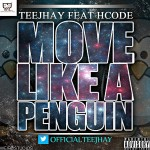 New Music: Teejhay feat. H-Code – Move Like A Penguin