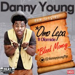 New Music: Danny Young – Omo Lepa ft. Olamide + Blood Money