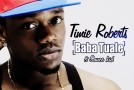 New Music: Timie Roberts – Baba Tuale ft. Sinzu + Mujo ft. DJ Zeez + Radio Killer