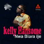 New Music: Kelly Hansome – Nwa Biara Ije [ Brother's Keeper]