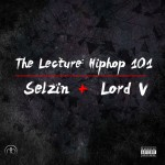 New Music: Lord V & Selzin – The Lecture [Hip-Hop 101]