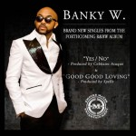 Premiere: Banky W – YES/NO + Good Good Loving