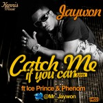 New Music: JayWon – Catch Me If You Can [Remix] ft. Ice Prince & Phenom