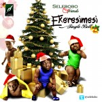 New Music: SeleBobo –  Jingle Bell Ft. Slow Dogg, Spata E & Kelvin Survivor (Ekeresimesi)