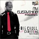 Music: Big Choll – My Everything ft. Christine Ben-Ameh