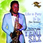 New Music: Yemi Sax – Like To Party + Ile Ijo [Sax Version]