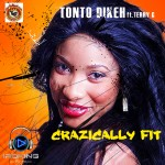 New Music: Tonto Dike – Crazically Fit ft. Terry G