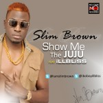 New Music: Slim Brown – Show Me The Juju ft. IllBliss