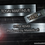 New Music: Tosin Martins – Otiya Remix ft. Vector
