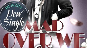New Music: DJ Tonny Blaze – Mad Over We Ft. Grip Boiz