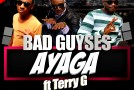 BadGuyses – Ayaga Ft. Terry G