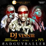 DJ Vinnie – BadGuyBaller Ft. Mode 9, Eedris Abdulkareem & V Tec