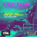 New Music: Vector  – Follow Me Dey Go (Remix) ft. 2face Idibia
