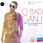 New Music: Slim T – O Bad Gan ft. Dammy Krane