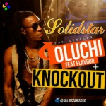 New Music: SolidStar – Oluchi Ft. Flavour + KnockOut