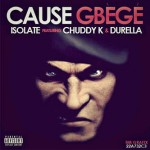 Isolate – Cause Gbege  Ft. Chuddy k & Durella