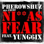 New Music: Pherowshuz – N*ggaz Fear ft. Yung 6ix