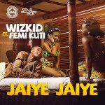 New Music: WizKid – Jaiye Jaiye ft. Femi Kuti