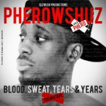Pherowshuz Presents: Blood , Sweat, Tears And Years [The Mixtape]