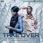 New Music : DJ SoupaModel – Take Over Ft. Vector