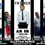 New Music: Fricker – As in (All Star Remix) ft. Shank, General Pype, Kay-Switch & JJC