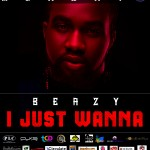 New Music: Beazy – I Just Wanna