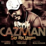 Music: Cazman – See Me Yawa Ft. Gentle