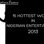 15 Hottest Women in Nigerian Entertainment [2013 Edition]