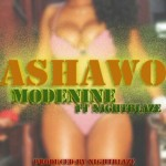 New Music: Modenine ft Night Blaze – Ashawo