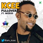 New Music: KCee – Pull Over ft. WizKid