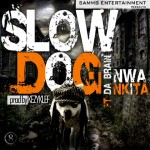New Music: Slow Dog – NWA NKITA Ft. Da Brain