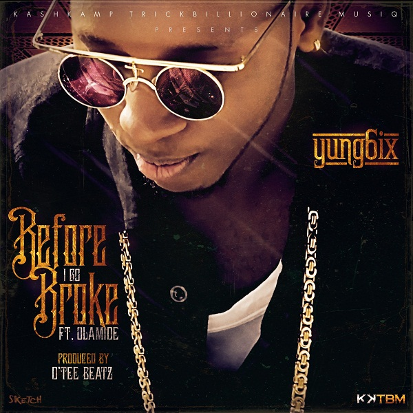 Yung6ix - Before I Go Broke (feat. Olamide)