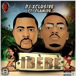 New Music: DJ Xclusive – Ibebe ft. Olamide