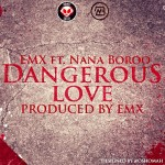 New Music: EMX – Dangerous Love Ft. Nana Boroo