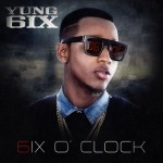 Yung6ix Unveils Artwork & Tracklisting Of Debut Album '6ix O' Clock'