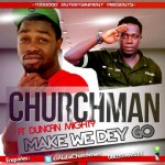 Music: Churchman – Make We Dey Go ft. Duncan Mighty