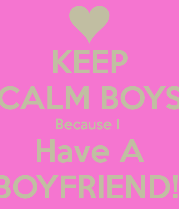 keep-calm-boys-because-i-have-a-boyfriend