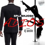 New Music: Splash Josh – Adios