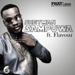 New Music: SheyMan – Sampuwa Ft. Flavour