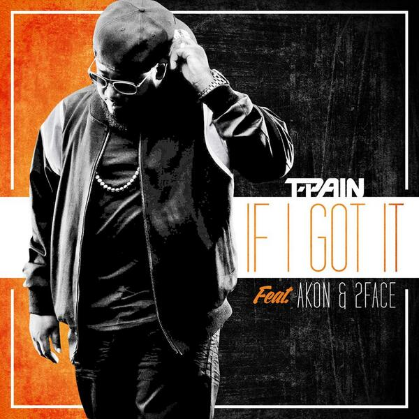 T-Pain-Akon-2face-If-I-Got-It-Art