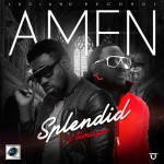 New Music: Splendid – Amen ft. Timaya