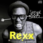 New Music: Rexx – Under Your Spell