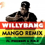 New Music: WillyBang – Mango [Remix] Ft. Phenom & P.R.E