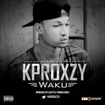 New Music: Kproxzy – Waku