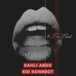 New Music: Kahli Abdu & Kidkonnect – The Lust