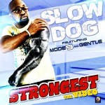 Video: Slowdog – Strongest ft Mode9 & Gentle