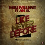 New Music: Equivalent ft. Joe EL – Like Never Before