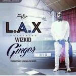 Video Premiere: L.A.X – Ginger Ft. WizKid