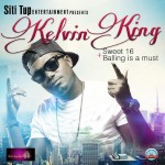 NEW MUSIC: Kelvin King – SWEET 16 & BALLING IS A MUST