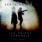 VIDEO: Ice Prince & Sarkodie – Shots on Shots
